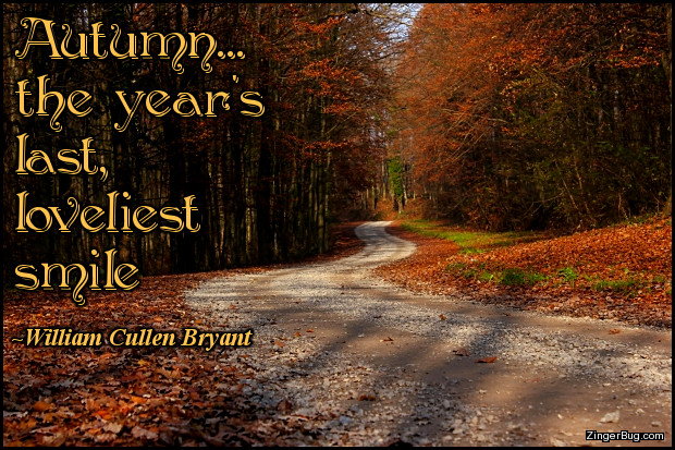Click to get the codes for this image. This comment features a beautiful autum scene of a dirt road winding through a forest of changing leaves. The quote is from William Cullen Bryant and reads: Autumn… the year's last, loveliest smile.