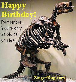 Click to get the codes for this image. This funny comment has a picture of dinosaur bones with a caption that reads: Happy Birthday! Remember: You're only as old as you feel!