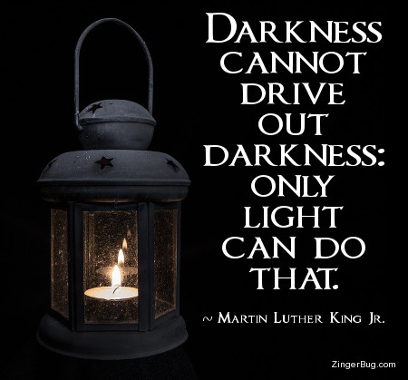 Click to get the codes for this image. This inspirational meme features a photo of a lantern burning in the dark. The quote is by Martin Luther King Jr. and reads: Darkness cannot drive out darkness: only light can do that.