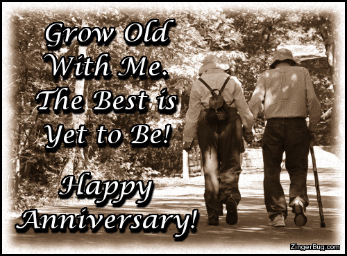 Click to get the codes for this image. This greeting features a sepia tone photo of an elderly couple holding hands. The comment reads: Grow Old With Me The best is Yet to Be. Happy Anniversary!