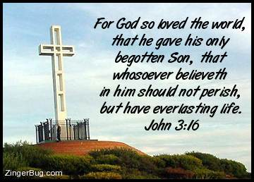Click to get the codes for this image. For God so loved the world, that he gave his only begotten Son, that whosoever believeth in him should not perish, but have everlasting life. John 3:16