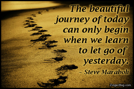 Click to get the codes for this image. This inspirational meme features footprints in the golden sand disappearing off into the distance. The quote is by Steve Maraboli and reads: The beautiful journey of today can only begin when we learn to let go of yesterday.