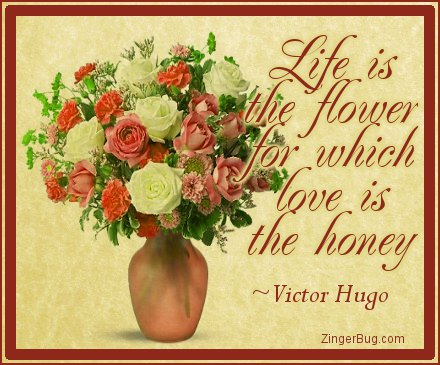 Click to get the codes for this image. Life Is The Flower For Which Love Is The Honey, Love and Romance, Quotes  Sayings Glitter Graphic, Comment, Meme, GIF or Greeting