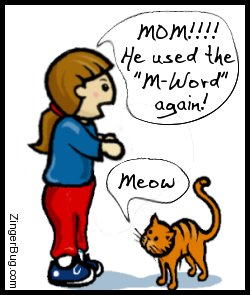 Click to get the codes for this image. This funny cartoon shows a little girl pointing at a meowing kitten. The girl is saying: Mom!!! He used the M-Word again!