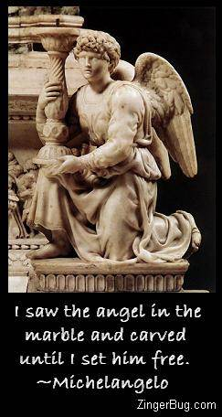 Click to get the codes for this image. Photo of a sculpture of an angel by Michelangelo. Comment reads: I saw the angel in the marble and carved until I set him free. ~Michelangelo