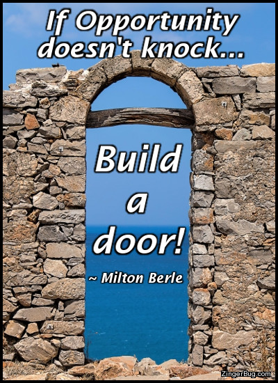 Click to get the codes for this image. This meme features a photograph of a rock wall with an opening resembling a door. The quote by Milton Berle reads: If opportunity doesn't knock, build a door!