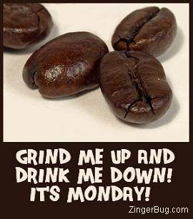 Click to get the codes for this image. Photo of coffee beans. Funny comment reads: Grind me up and drink me down! It's Monday!