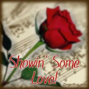 Click to get the codes for this image. Music Rose Showin Love, Music Comments, Showin Some Love, Flowers Free Image, Glitter Graphic, Greeting or Meme for Facebook, Twitter or any blog.