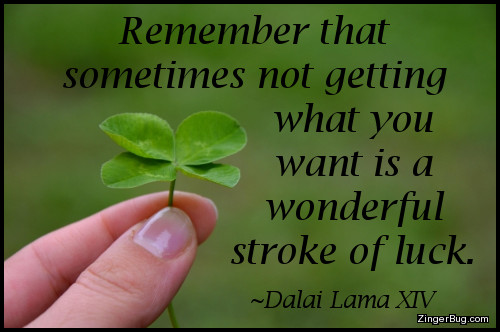 Click to get the codes for this image. This inspirational image features a close up photo of someone holding a four leaf clover. The caption is a Quote by Dalai Lama XIV and reads: Remember that sometimes not getting what you want is a wonderful stroke of luck.