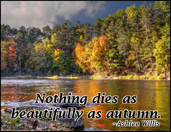Click to get the codes for this image. Nothing Dies As Beautifully As Autumn Ashlee Willis Quote, Quotes  Sayings, Autumn  Fall Glitter Graphic, Comment, Meme, GIF or Greeting