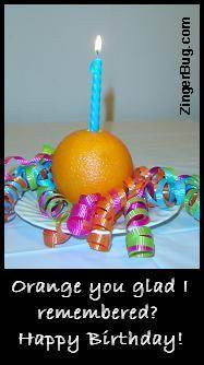 Click to get the codes for this image. Orange You Glad I Remembered Your Birthday?, Funny Birthday Greetings, Birthday Food not cake, Happy Birthday Free Image, Glitter Graphic, Greeting or Meme for Facebook, Twitter or any forum or blog.