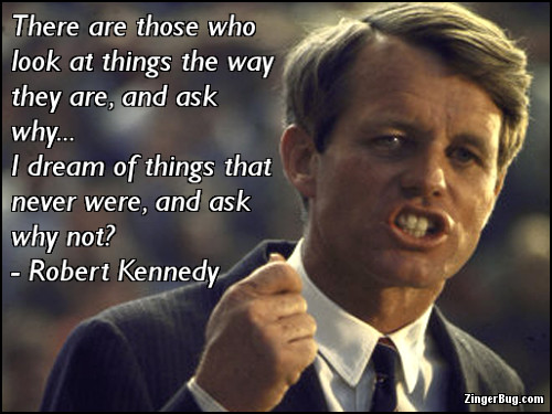 Click to get the codes for this image. This comment shows a picture of Robert Kennedy with the quote: There are those who look at things the way the are, and ask why… I dream of things that never were, and ask why not?