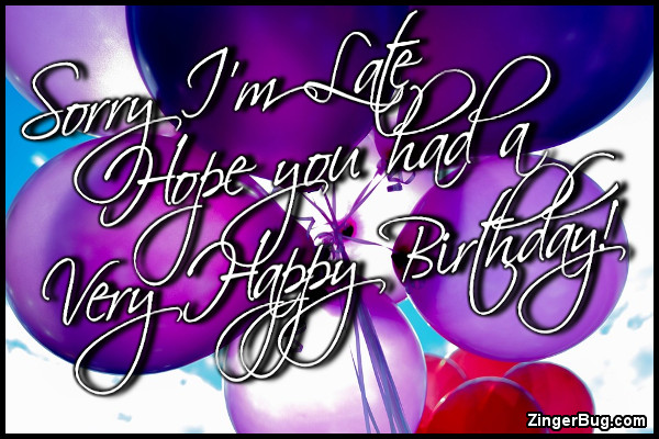 Click to get the codes for this image. Sorry Im Late Happy Birthday Balloons, Happy Birthday, Happy Birthday, Belated Birthday Free Image, Glitter Graphic, Greeting or Meme for Facebook, Twitter or any forum or blog.