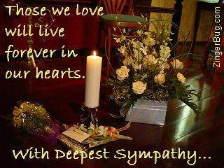 Click to get the codes for this image. Those we love will live forever in our hearts. With Deepest Sympathy...