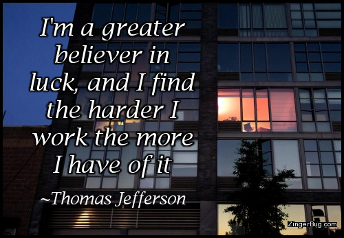 Click to get the codes for this image. This graphic features a photograph of a building at night, with all of the lights dark except in one room where there appears to be a person working. The caption is by Thomas Jefferson and it reads: I am a great believer in luck, and I find that the harder I work the more I have of it.