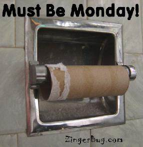 Click to get the codes for this image. No Toilet paper Monday, Happy Monday, Funny Stuff  Jokes Free Image, Glitter Graphic, Greeting or Meme for Facebook, Twitter or any forum or blog.