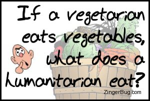 Click to get the codes for this image. This funny joke reads: If a vegetarian eats vegetables, what does a humanitarian eat?