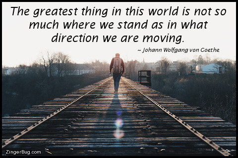 Click to get the codes for this image. This inspirational meme features a photograph of a lone person walking along the railroad tracks. The quote is by Johann Wolfgang von Goethe and reads: The greatest thing in this world is not so much where we stand as in what direction we are moving.