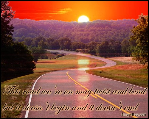 Click to get the codes for this image. This memorial comment features a photograph of a winding road at sunset. The comment reads: This road we're on may twist and bend but it doesn't begin and it doesn't end.