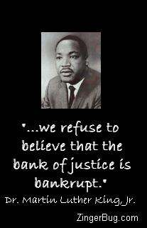 Click to get the codes for this image. This graphic shows a photograph of Dr. Martin Luther King, Jr. with a quote from one of his famous speeches. The comment reads: ...we refuse to believe that the bank of justice is bankrupt. - Dr. Martin Luther King, Jr.