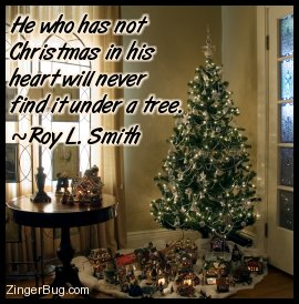 Click to get the codes for this image. Beautiful photograph of a Christmas tree with the quote: He who has not Christmas in his heart will never find it under a tree. - Roy L. Smith