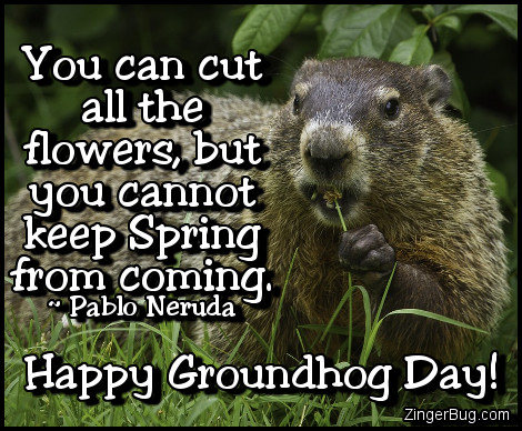 Click to get the codes for this image. Happy Groundhog Day Pablo Neruda Quote, Groundhog Day Glitter Graphic, Comment, Meme, GIF or Greeting
