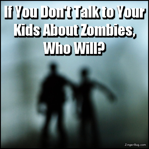 Click to get the codes for this image. If You Dont Talk To Your Kids About Zombies Who Will, Halloween, Funny Stuff  Jokes Free Image, Glitter Graphic, Greeting or Meme for Facebook, Twitter or any forum or blog.