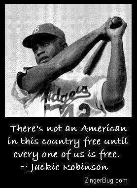 Click to get the codes for this image. Vintage black and white photo of Jackie Robinson with one of his quotes: There's not an American in this country free until every one of us is free.