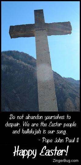 Click to get the codes for this image. Photograph of a stone cross in front of a mountain. Comment reads: Do not abandon yourselves to dispair. We are the Easter people an dhallelujah is our song. ~Pope John Paul II
