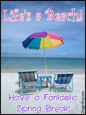 Click to get the codes for this image. This graphic is a beautiful picture of 2 beach chairs and a beach umbrella looking out to sea. The comment reads: Life's a Beach! Have a Fantastic Spring Break!
