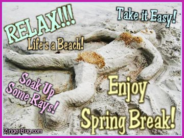 Click to get the codes for this image. This funny photo shows a sand-sculpture of a sunbather. The comments read: Relax!!! Life's a Beach! Take it Easy! Soak Up Some Rays! Enjoy Spring Break!