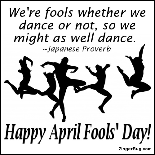 Click to get the codes for this image. This greeting features a silohuette image of people dancing wildly. The capting is a Japanese proverb reading: We're fools whether we dance or not, so we might as well dance. Happy April Fools' Day!